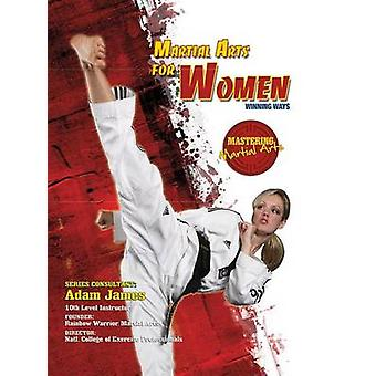 Martial Arts for Women - Winning Ways by Eric Chaline - 9781422232439