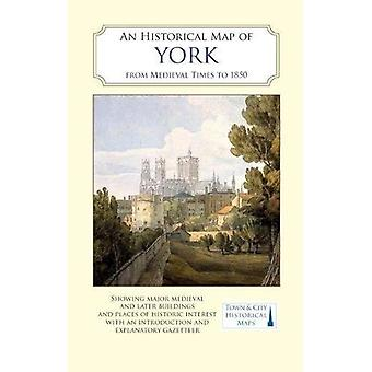 An Historical Map of York:� From Medieval Times to 1850 (Town & City Historical Maps)