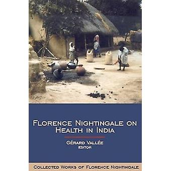 Florence Nightingale on Health in India by Edited by GA c rard VallA c e