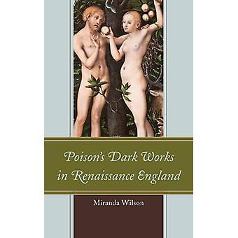 Poisons Dark Works in Renaissance England by Wilson & Miranda