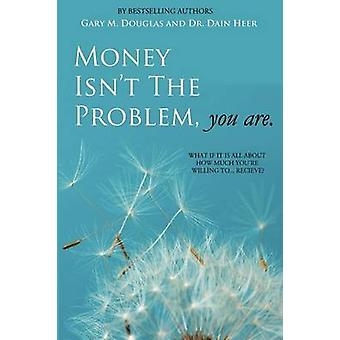 Money isn't the Problem You Are von Heer & Dr. Dain
