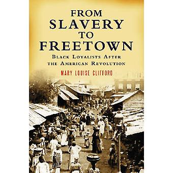 From Slavery to Freetown Black Loyalists After the American Revolution by Clifford & Mary Louise