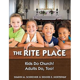 The Rite Place Kids Do Church Adults Do Too by Schreiner & Shawn M.