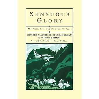 Sensuous Glory The Poetic Vision of D. Gwenallt Jones by Allchin & A. M.