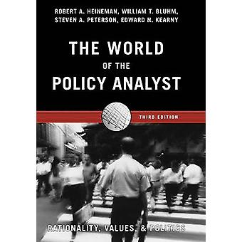 The World of the Policy Analyst Rationality Values and Politics by Heineman & Robert A.