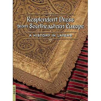 Resplendent Dress from Southeastern Europe - A History in Layers by El