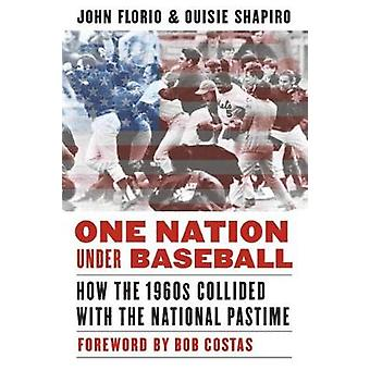 One Nation Under Baseball How the 1960s Collided with the National Pastime by Florio & John