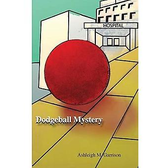 Dodgeball Mystery by Garrison & Ashleigh M.