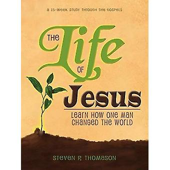 The Life of Jesus by Thomason & Steven P