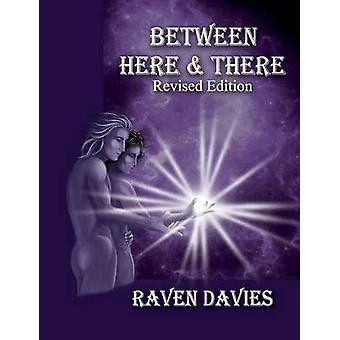 Between Here  There Revised Edition by Davies & Raven