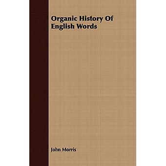 Organic History Of English Words by Morris & John