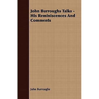 John Burroughs Talks  His Reminiscences and Comments by Burroughs & John