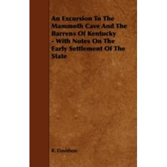 An Excursion to the Mammoth Cave and the Barrens of Kentucky  With Notes on the Early Settlement of the State by Davidson & R.