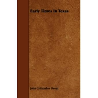 Early Times In Texas by Duval & John Crittenden