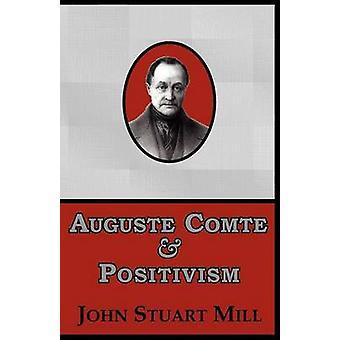 Auguste Comte  Positivism by Mill & John Stuart