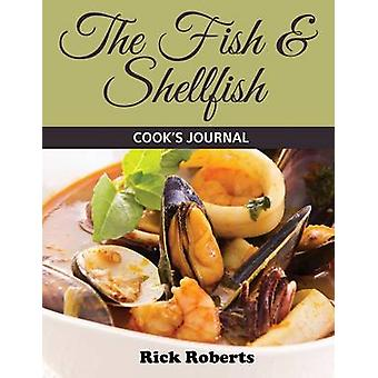 The Fish  Shellfish Cooks Journal by Roberts & Rick