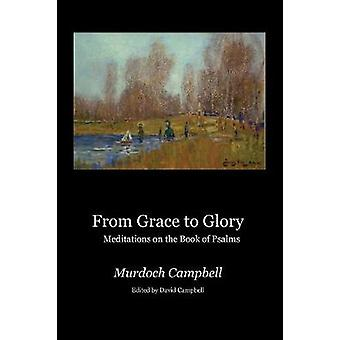 From Grace to Glory Meditations on the Book of Psalms by Campbell & Murdoch