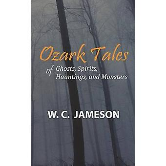 Ozark Tales of Ghosts Spirits Hauntings and Monsters by Jameson & W.C.