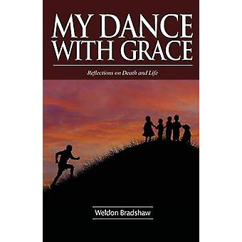 My Dance with Grace  Reflections on Death and Life by Bradshaw & Weldon