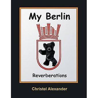 My Berlin Reverberations by Alexander & Christel