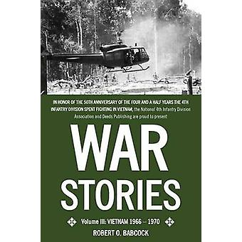 War Stories Volume III Vietnam 1966  1970 by Babcock & Robert O.