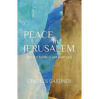 PEACE IN JERUSALEM But the battle is not over yet by Gardner & Charles