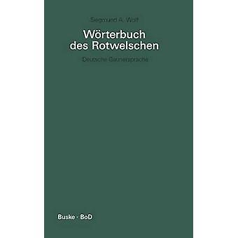 Wrterbuch des Rotwelschen  Wrterbuch des Rotwelschen by Wolf & Siegmund A