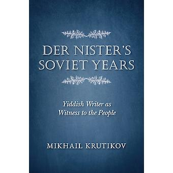 Der Nisters Soviet Years  Yiddish Writer as Witness to the People by Mikhail Krutikov