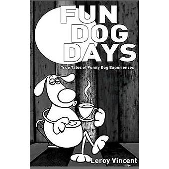 Fun Dog Days True Tales of Funny Dog Experiences by Vincent & Leroy
