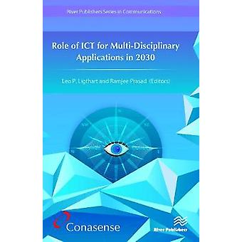 Role of ICT for MultiDisciplinary Applications in 2030 by Ligthart & Leo P.