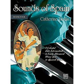 Sounds of Spain Bk 4  5 Colorful Early Advanced Piano Solos in Spanish Styles by By composer Catherine Rollin