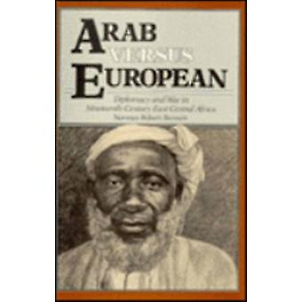 Arab vs. European - Diplomacy and War in Nineteenth-Century East Centr