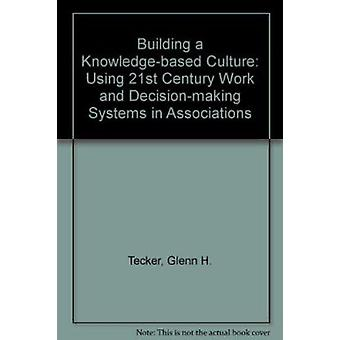 Building a Knowledge-based Culture - Using 21st Century Work and Decis