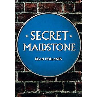 Secret Maidstone by Dean Hollands - 9781445688640 Book