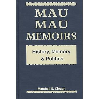 Mau Mau Memoirs - History - Memory and Politics by Marshall S. Clough