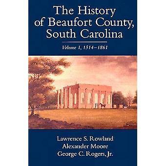 The History of Beaufort County - South Carolina - v. 1 - 1514-1861 by L