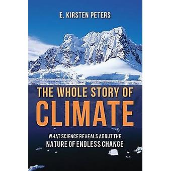 The Whole Story of Climate - What Science Reveals About the Nature of