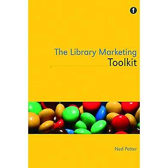 The Library Marketing Toolkit by Ned Potter - 9781856048064 Book