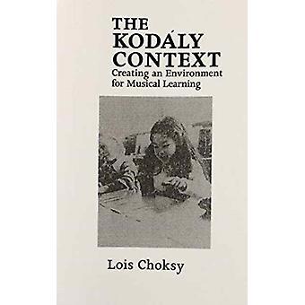 The Kodaly Context by Lois Choksy