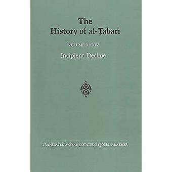 The History of al-Tabari Vol. 34 - Incipient Decline - The Caliphates o