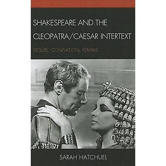 Shakespeare and the Cleopatra/Caesar Intertext - Sequel - Conflation -