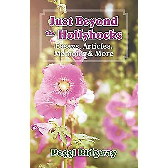 Just Beyond the Hollyhocks - Essays - Articles - Memoirs & More by