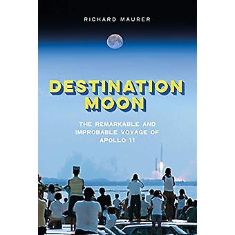 Destination Moon - The Remarkable and Improbable Voyage of Apollo 11 b