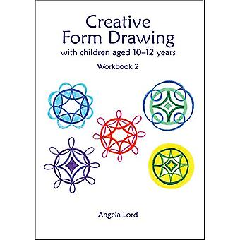 Creative Form Drawing with Children Aged 10-12 - Workbook 2 by Angela