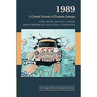 1989 - A Global History of Eastern Europe by James Mark - 978110844714