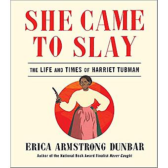 She Came to Slay - The Life and Times of Harriet Tubman by Erica Armst