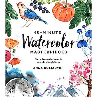 15-Minute Watercolor Masterpieces - Create Frame-Worthy Art in Just a