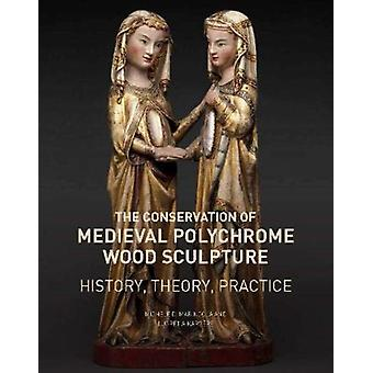 The Conservation of Medieval Polychrome Wood Sculpture  History Theory Practice by Marincola & Michele D.Kargere & Lucretia