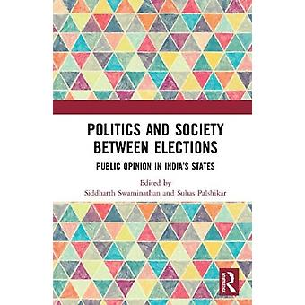 Politics and Society between Elections  Public Opinion in Indias States by Edited by Siddharth Swaminathan & Edited by Suhas Palshikar