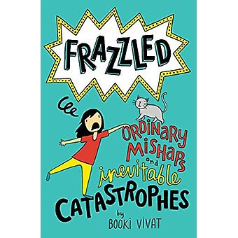 Frazzled 2 Ordinary Mishaps and Inevitable Catastrophes by Booki Vivat